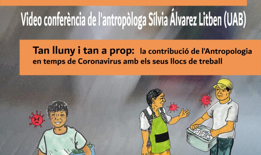 """VIDEOCONFERÈNCIA """"TAN LEJOS Y TAN CERCA: LA CONTRIBUCIÓN DE LA ANTROPOLOGÍA EN TIEMPOS DE CORONAVIRUS CON SUS LUGARES DE TRABAJO"""", Silvia Álvarez Litben (UAB)"""