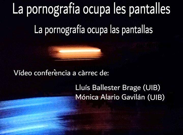 VIDEOCONFERÈNCIA LA PORNOGRAFIA OCUPA LES PANTALLES,  Lluís Ballester Brage (UIB) y Mónica Alario Gavilán (UIB)