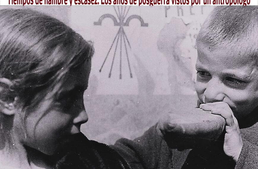 """VIDEOCONFERÈNCIA """"TIEMPOS DE HAMBRE Y ESCASEZ. LOS AÑOS DE POSGUERRA VISTOS POR UN ANTROPÓLOGO"""", David Conde Caballero"""